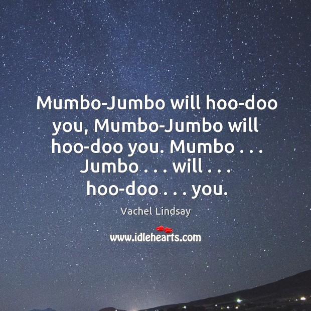 Image, Mumbo-Jumbo will hoo-doo you, Mumbo-Jumbo will hoo-doo you. Mumbo . . . Jumbo . . . will . . . hoo-doo . . .
