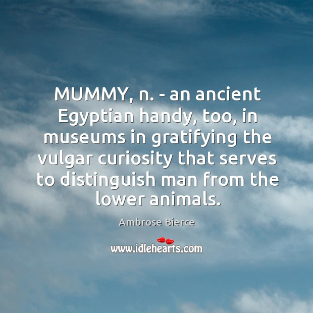 MUMMY, n. – an ancient Egyptian handy, too, in museums in gratifying Image