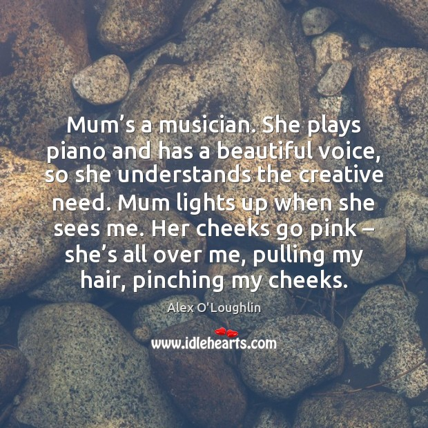 Image, Mum's a musician. She plays piano and has a beautiful voice,