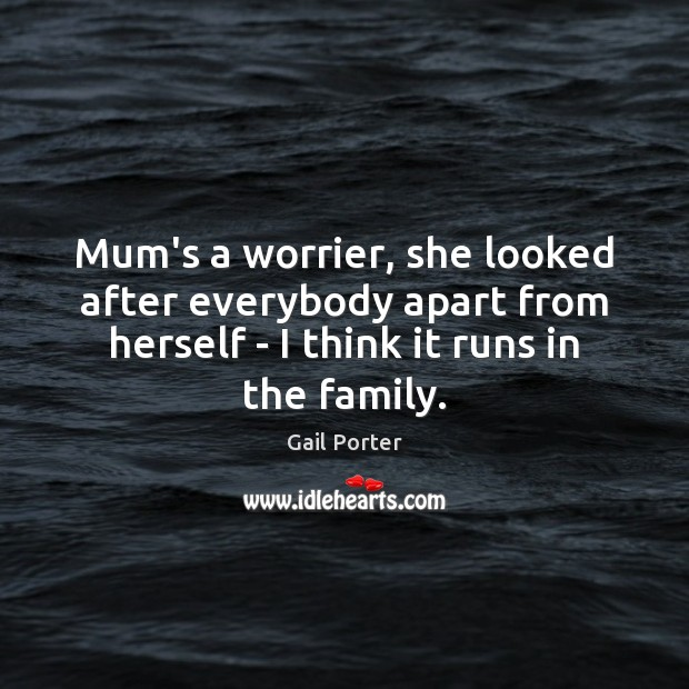 Mum's a worrier, she looked after everybody apart from herself – I Image