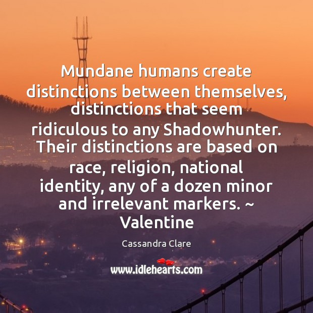 Mundane humans create distinctions between themselves, distinctions that seem ridiculous to any Image