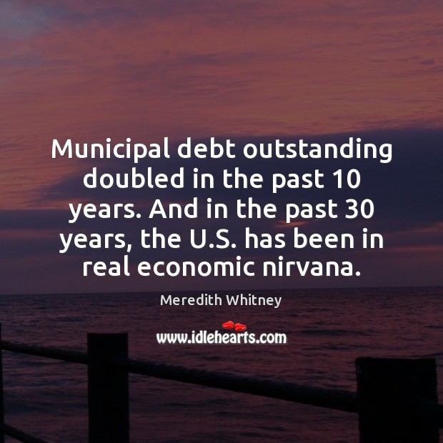 Municipal debt outstanding doubled in the past 10 years. And in the past 30 Image