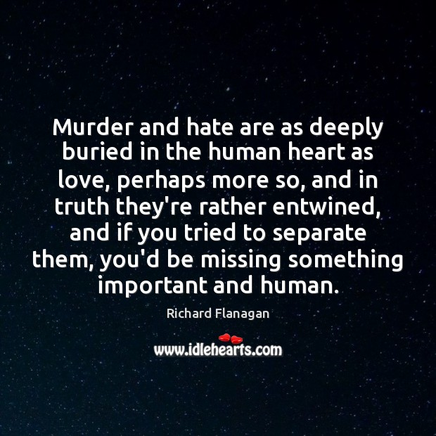 Murder and hate are as deeply buried in the human heart as Image