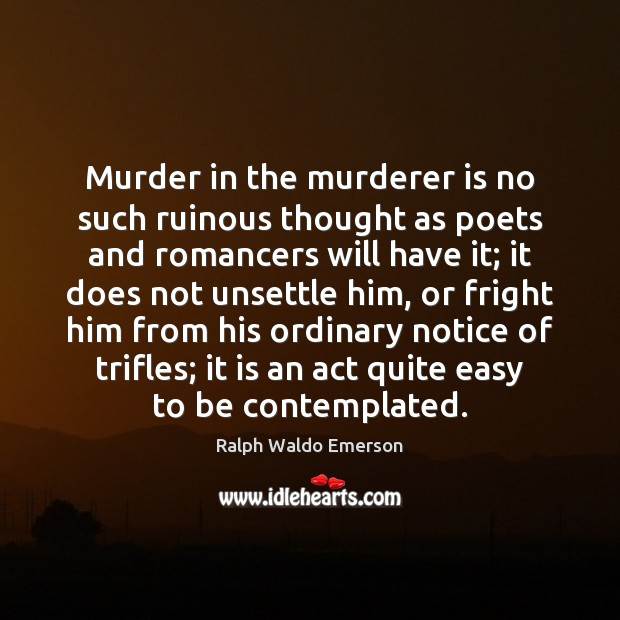 Murder in the murderer is no such ruinous thought as poets and Image