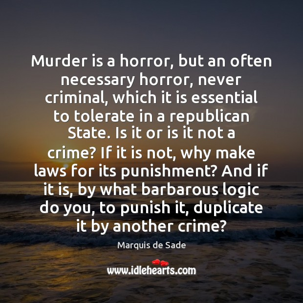 Murder is a horror, but an often necessary horror, never criminal, which Image