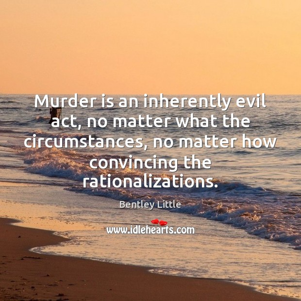 Image, Murder is an inherently evil act, no matter what the circumstances, no