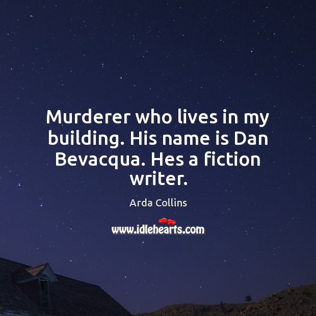 Image, Murderer who lives in my building. His name is Dan Bevacqua. Hes a fiction writer.
