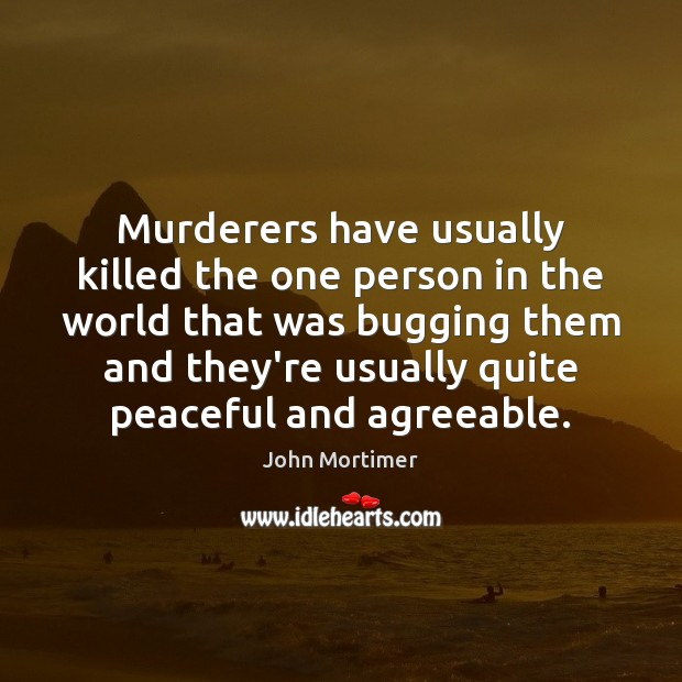 Murderers have usually killed the one person in the world that was Image