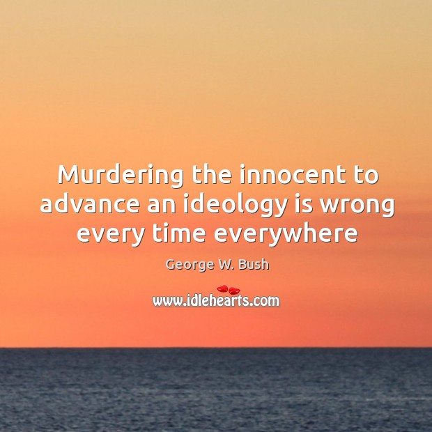 Image, Murdering the innocent to advance an ideology is wrong every time everywhere