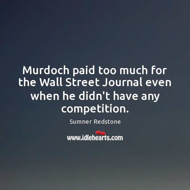 Murdoch paid too much for the Wall Street Journal even when he Image