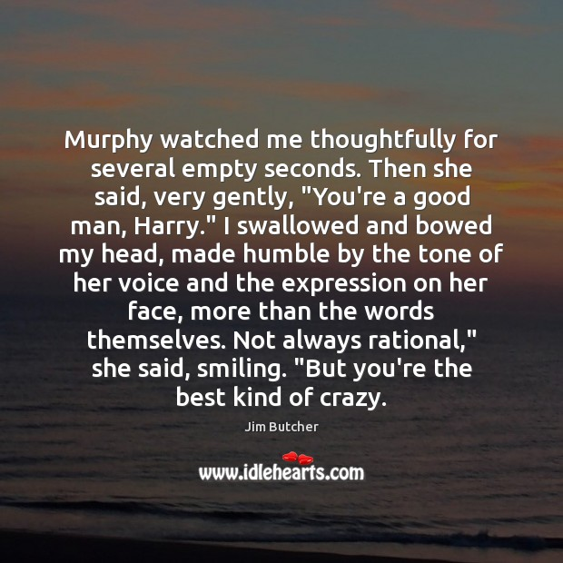 Murphy watched me thoughtfully for several empty seconds. Then she said, very Men Quotes Image