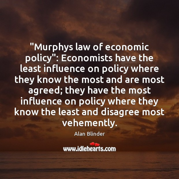 "Image, ""Murphys law of economic policy"": Economists have the least influence on policy"