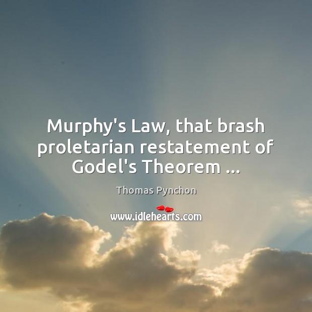 Image, Murphy's Law, that brash proletarian restatement of Godel's Theorem …