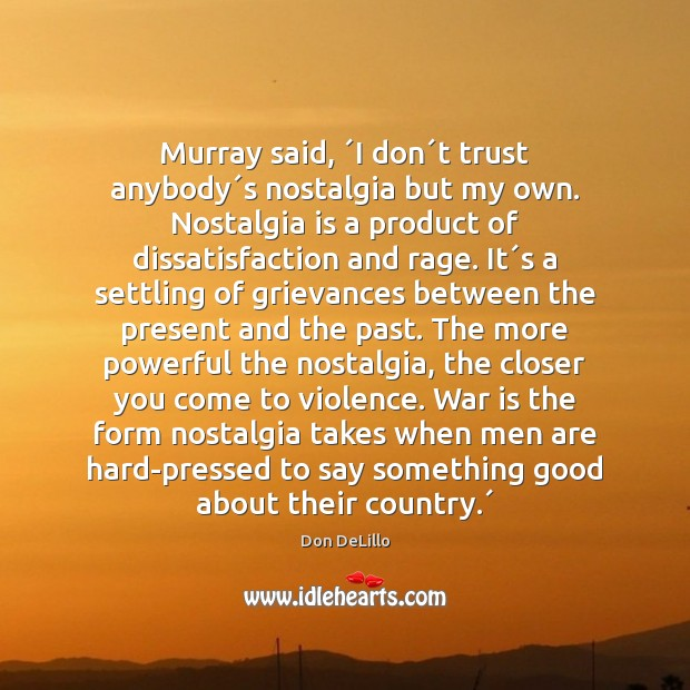 Murray said, ´I don´t trust anybody´s nostalgia but my own. Image