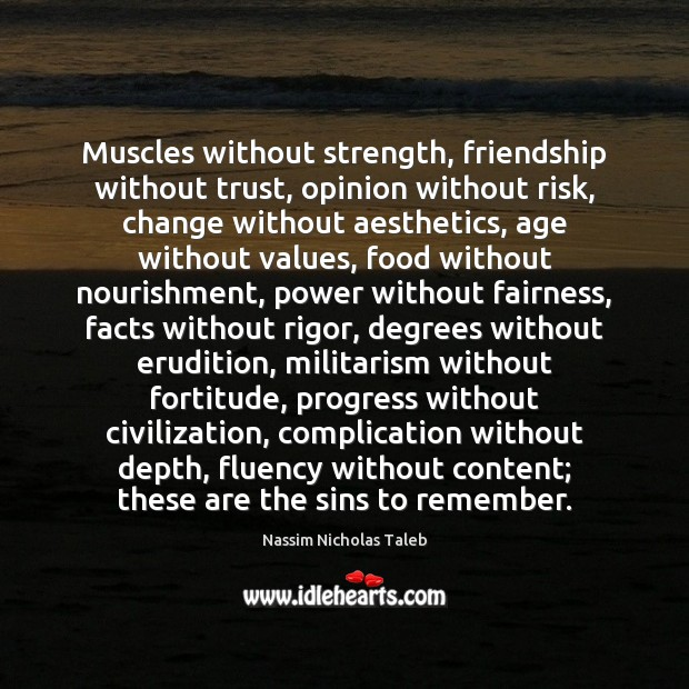 Image, Muscles without strength, friendship without trust, opinion without risk, change without aesthetics,