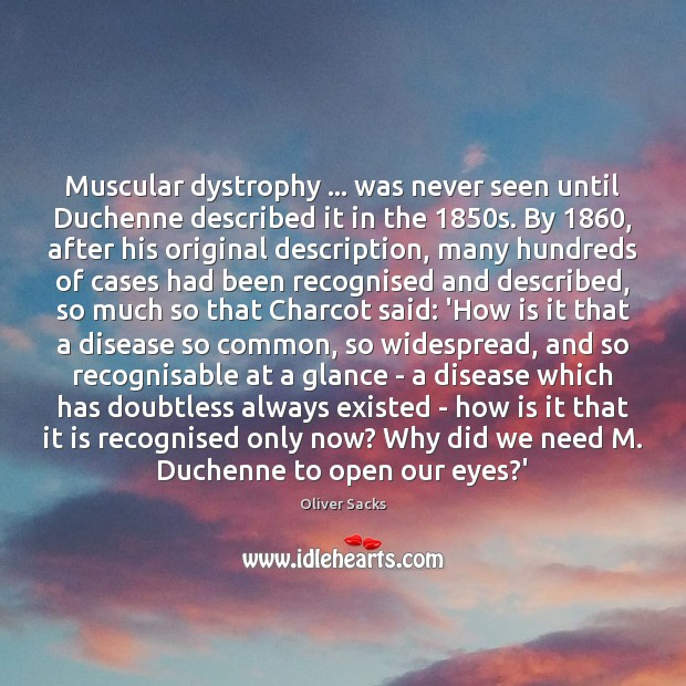 Muscular dystrophy … was never seen until Duchenne described it in the 1850s. Image