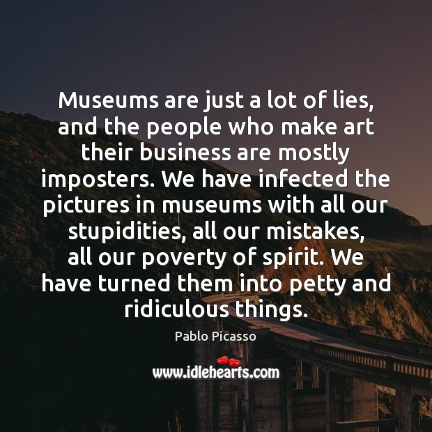 Image, Museums are just a lot of lies, and the people who make