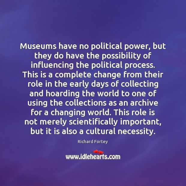 Museums have no political power, but they do have the possibility of Image
