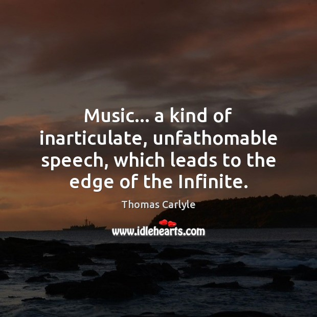 Music… a kind of inarticulate, unfathomable speech, which leads to the edge Image