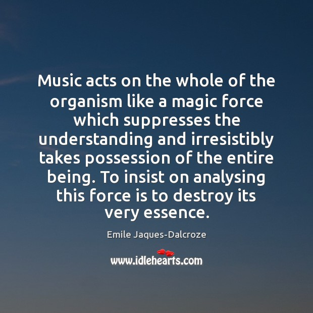 Image, Music acts on the whole of the organism like a magic force