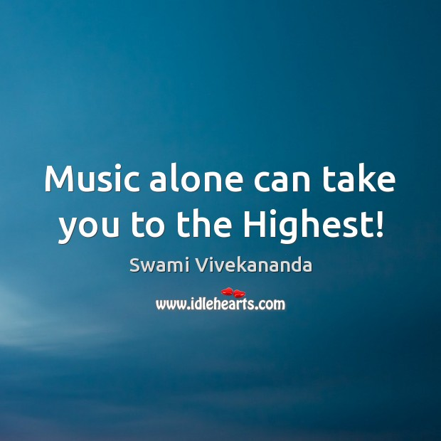 Music alone can take you to the Highest! Swami Vivekananda Picture Quote