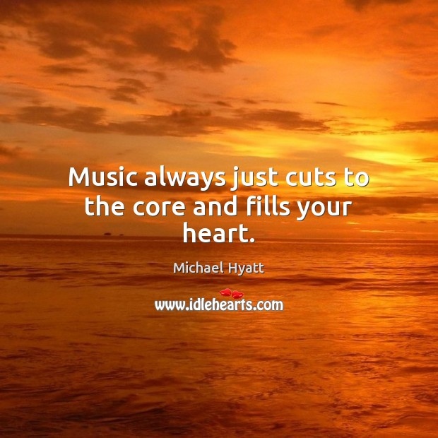 Music always just cuts to the core and fills your heart. Image