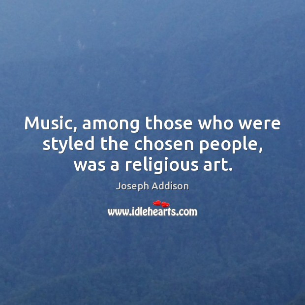 Music, among those who were styled the chosen people, was a religious art. Image