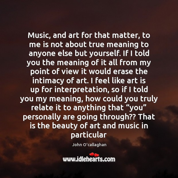 Image, Music, and art for that matter, to me is not about true
