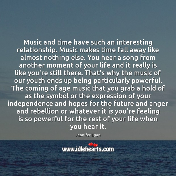 Music and time have such an interesting relationship. Music makes time fall Jennifer Egan Picture Quote
