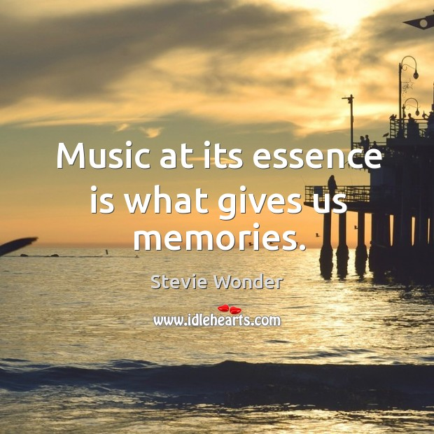 Image, Music at its essence is what gives us memories.