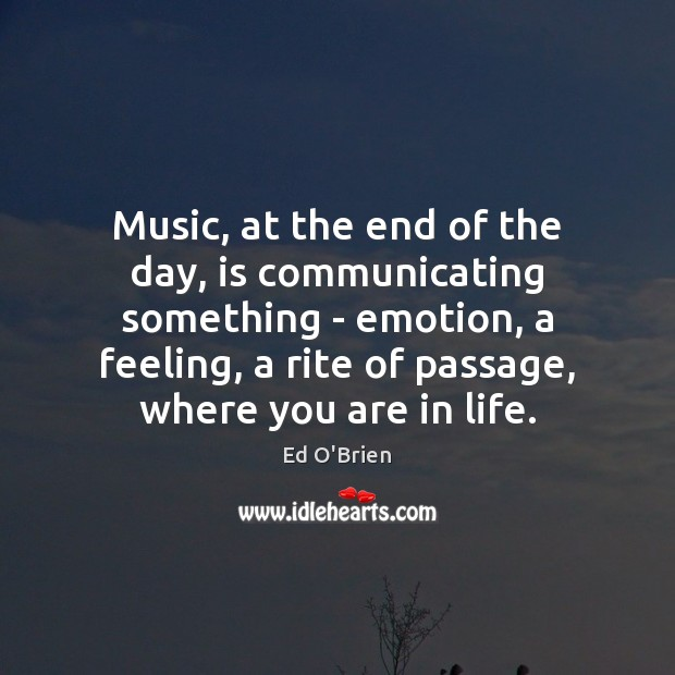 Image, Music, at the end of the day, is communicating something – emotion,