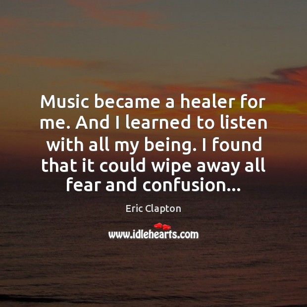 Image, Music became a healer for me. And I learned to listen with