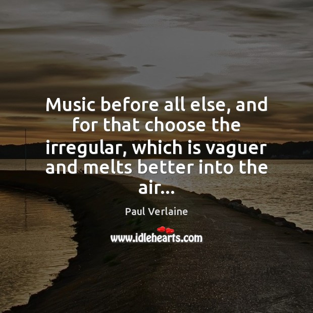 Music before all else, and for that choose the irregular, which is Image
