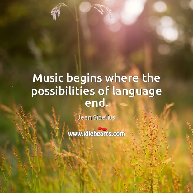 Music begins where the possibilities of language end. Image