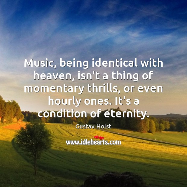 Music, being identical with heaven, isn't a thing of momentary thrills, or Image