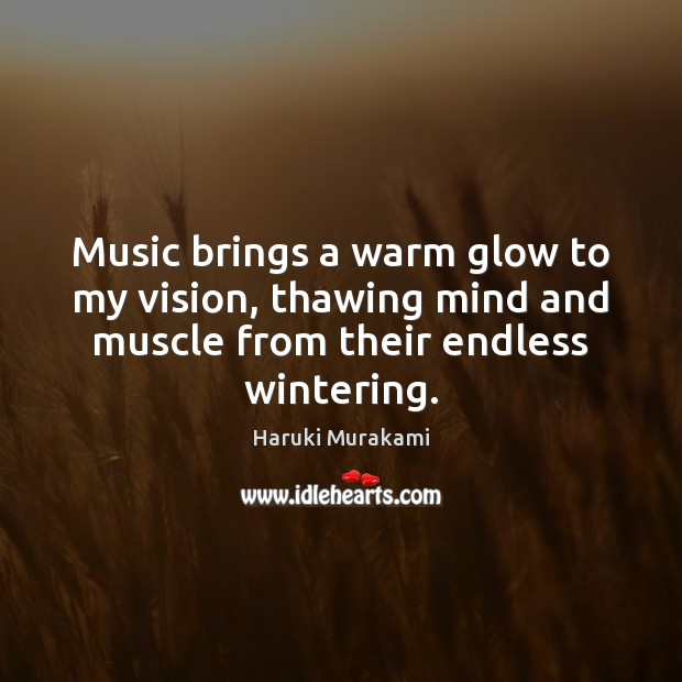 Music brings a warm glow to my vision, thawing mind and muscle Image