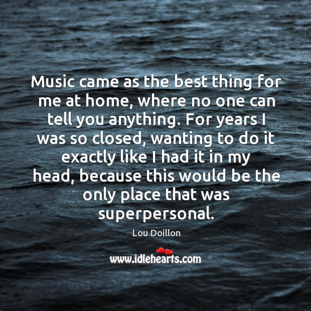 Music came as the best thing for me at home, where no Lou Doillon Picture Quote