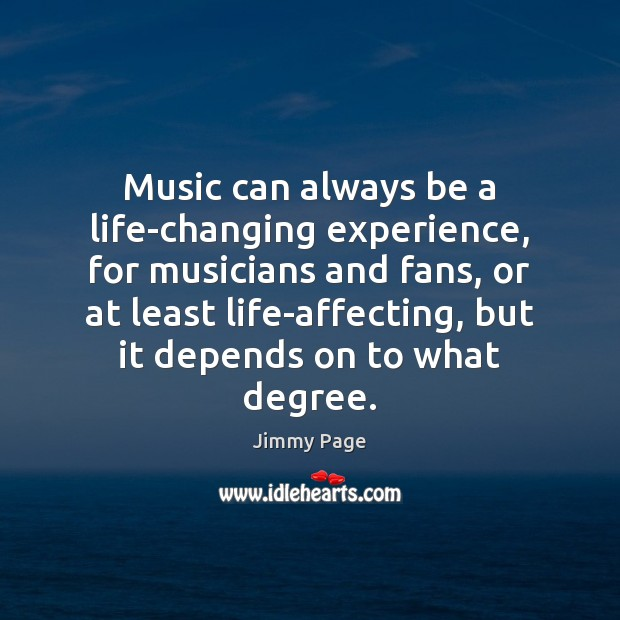 Music can always be a life-changing experience, for musicians and fans, or Image