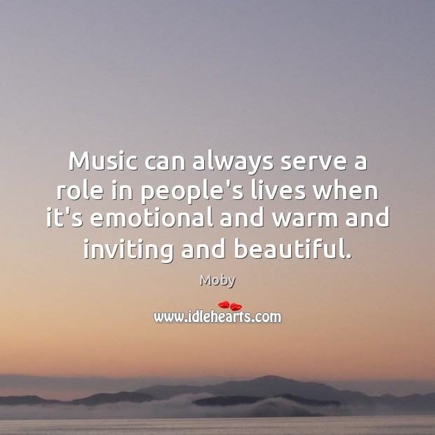 Music can always serve a role in people's lives when it's emotional Image