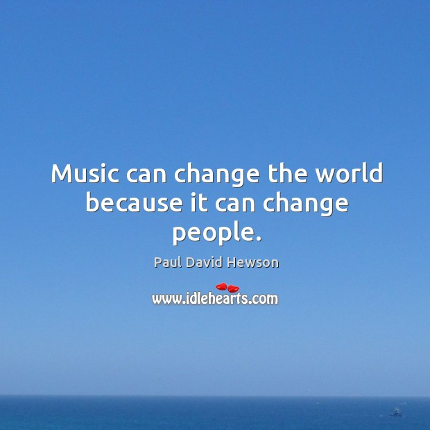 Music can change the world because it can change people. Image
