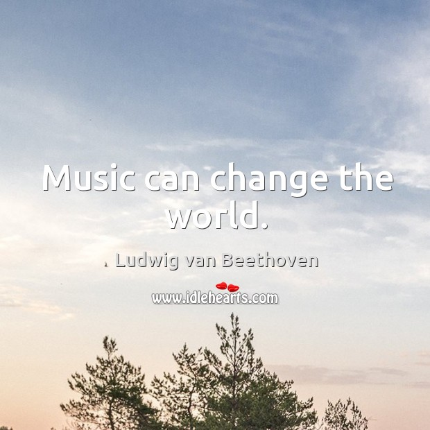 Music can change the world. Image