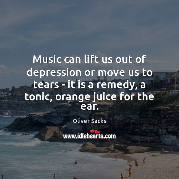 Music can lift us out of depression or move us to tears Oliver Sacks Picture Quote