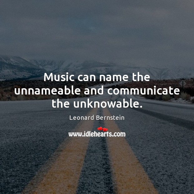 Music can name the unnameable and communicate the unknowable. Communication Quotes Image