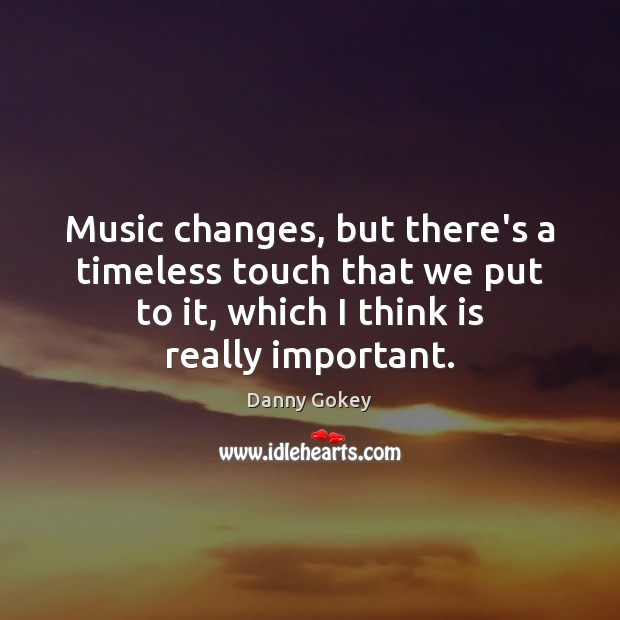 Music changes, but there's a timeless touch that we put to it, Image