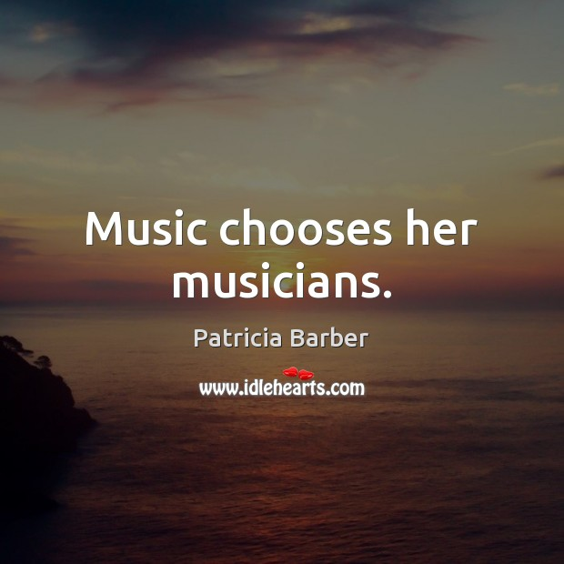 Music chooses her musicians. Image