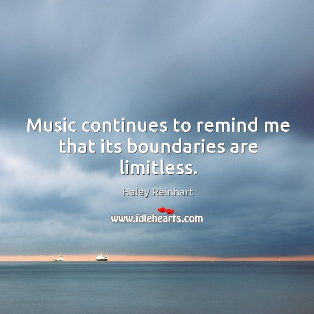 Music continues to remind me that its boundaries are limitless. Haley Reinhart Picture Quote