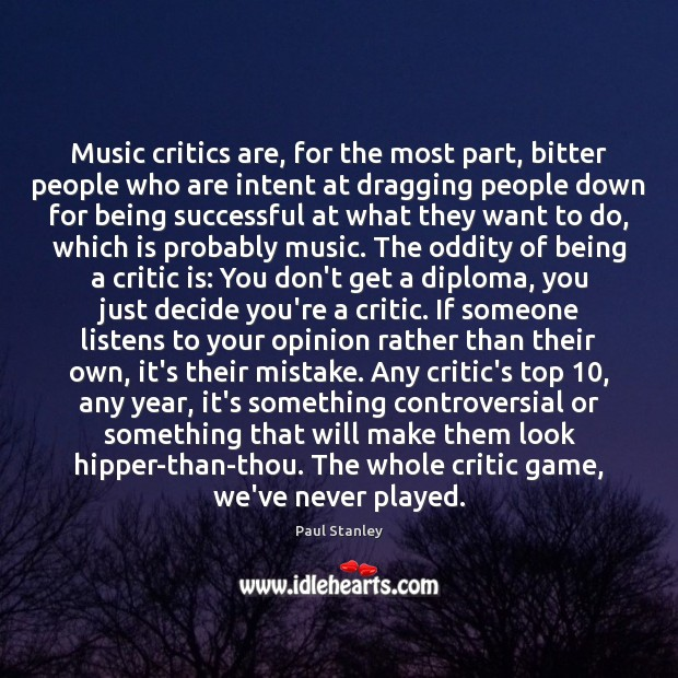 Music critics are, for the most part, bitter people who are intent Paul Stanley Picture Quote
