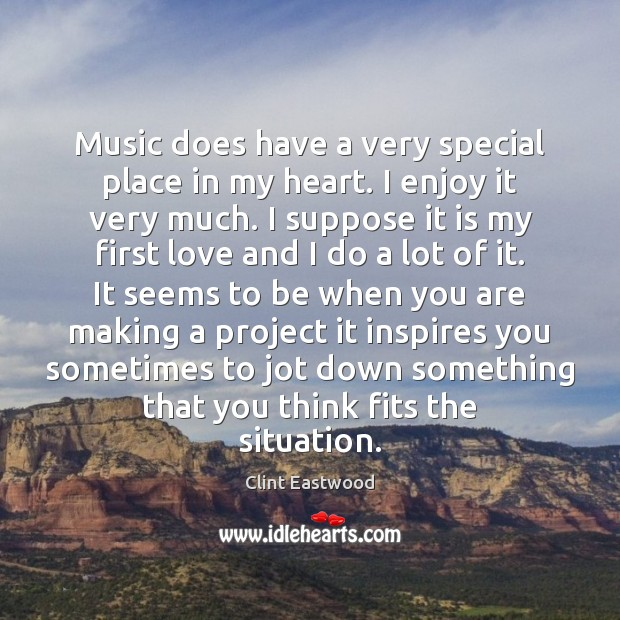 Music does have a very special place in my heart. I enjoy Clint Eastwood Picture Quote