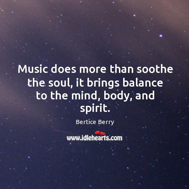 Image, Music does more than soothe the soul, it brings balance to the mind, body, and spirit.