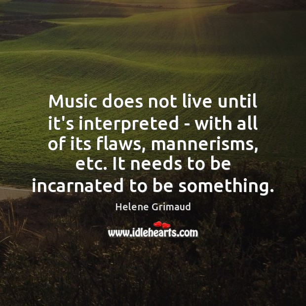 Music does not live until it's interpreted – with all of its Image